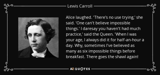 quote-alice-laughed-there-s-no-use-trying-she-said-one-can-t-believe-impossible-things-i-daresay-lewis-carroll-34-62-01